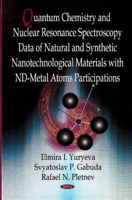 Quantum Chemistry and Nuclear Resonance Spectroscopy Data of Natural and Synthetic Nanotechnological Materials with ND-Metal Atoms Participations  by  Elmira I. Yuryea