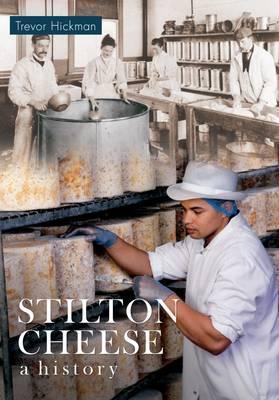 Stilton Cheese: A History Trevor Hickman