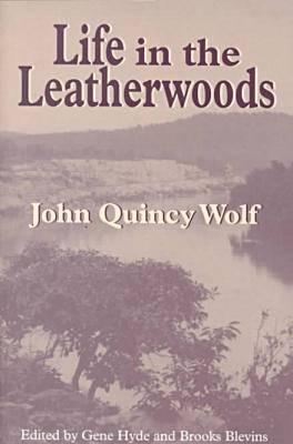Life in the Leatherwoods: New Edition  by  John Quincy Wolf
