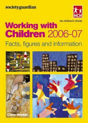 Societyguardian Working with Children 2006-7: Facts, Figures and Information  by  Claire Horton