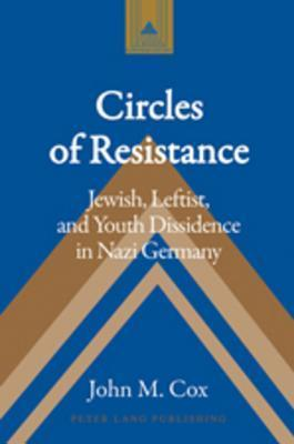 Jewish Participation in the Leftist Resistance in Nazi Germany  by  John M. Cox