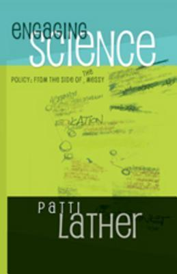 Engaging Science Policy: From the Side of the Messy Patricia A. Lather