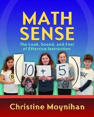 Math Sense: The Look, Sound, and Feel of Effective Instruction Christine Moynihan