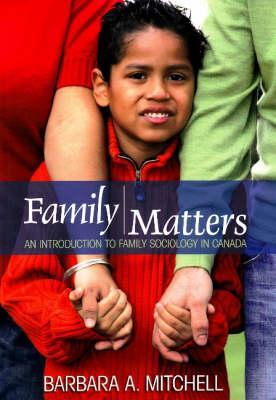 Family Matters: An Introduction to Family Sociology in Canada  by  Barbara A. Mitchell