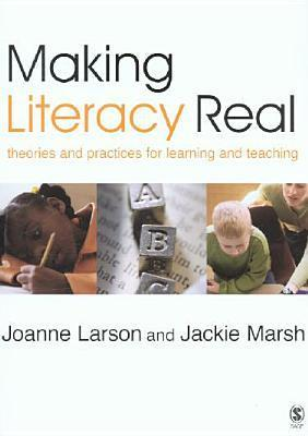 Making Literacy Real: Theories and Practices for Learning and Teaching Jackie Marsh