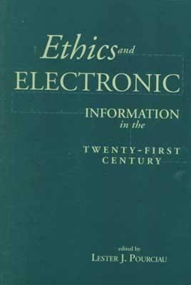 Ethics and Electronic Information in the 21st Century Lester Pourciau