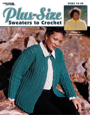 Plus-Size Sweaters to Crochet (Leisure Arts #3530) Melissa Leapman