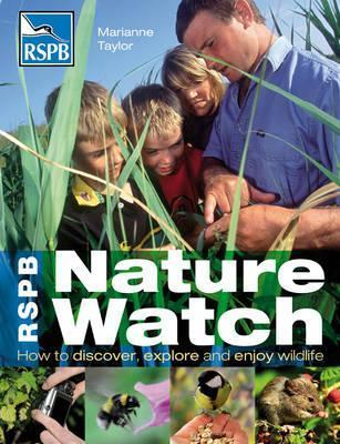 Rspb Nature Watch: How to Discover, Explore and Enjoy Wildlife Marianne Taylor