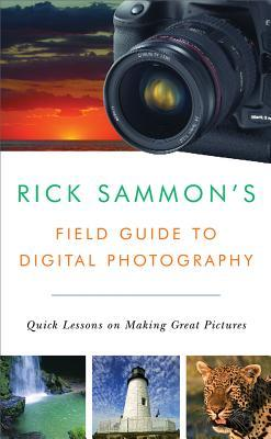 Rick Sammons Field Guide to Digital Photography: Quick Lessons on Making Great Pictures  by  Rick Sammon