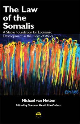 The Law of the Somalis: A Stable Foundation for Economic Development in the Horn of Africa  by  Michael Van Notten