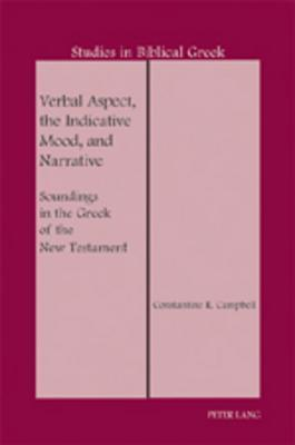 Verbal Aspect, the Indicative Mood, and Narrative: Soundings in the Greek of the New Testament Constantine R. Campbell