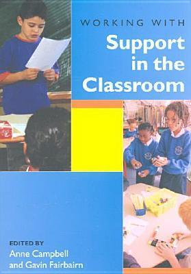 Working with Support in the Classroom  by  Anne Campbell