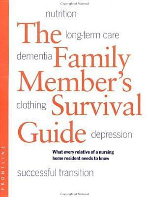 Family Members Survival Guide: What Every Relative of a Nursing Home Resident Needs to Know  by  Karl Pillemer
