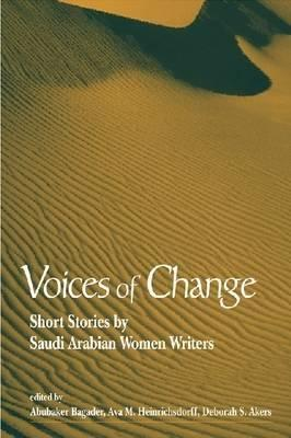 Voices of Change: Short Stories  by  Saudi Arabian Women Writers by Abubaker Bagader