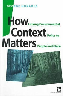 How Context Matters: Linking environmental policy to people and place George Honadle