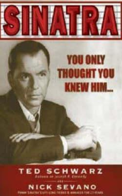 Sinatra: You Though You Knew Him…  by  Ted Schwarz