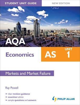 Aqa as Economics Unit 1, . Markets and Market Failure  by  Ray Powell