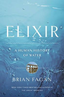 Elixir: A Human History of Water. Brian Fagan by Brian M. Fagan