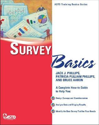 Survey Basics: A Guide to Developing Surveys and Questionnaires  by  Patricia Pulliam Phillips