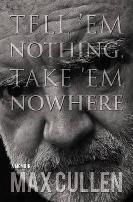 Tell Em Nothing, Take Em Nowhere  by  Max Cullen