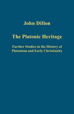 The Platonic Heritage: Further Studies in the History of Platonism and Early Christianity John M. Dillon