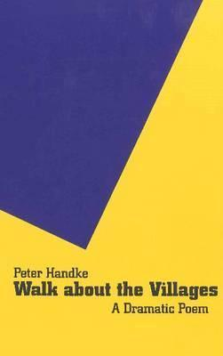 Walk about the Villages: A Dramatic Poem  by  Peter Handke