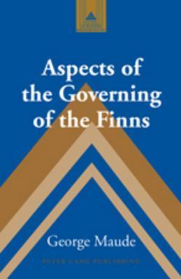 Aspects of the Governing of the Finns  by  George Maude
