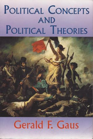 Political Concepts And Political Theories Gerald F. Gaus
