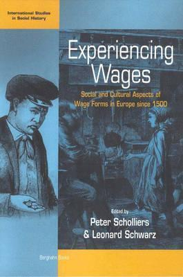 Experiencing Wages: Social and Cultural Aspects of Wage Forms in Europe Since 1500 Leonard David Schwarz