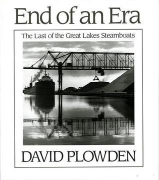 The End of an Era: The Last of the Great Lake Steamboats  by  David Plowden