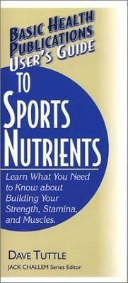 Users Guide To Sports Nutrients: Learn What You Need To Know About Building Your Strength, Stamina, And Muscles  by  Dave Tuttle