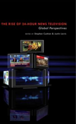The Rise of 24-Hour News Television: Global Perspectives  by  Stephen Cushion
