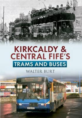 Kirkcaldy & Central Fife Trams & Buses. Walter Burt by Walter Burt