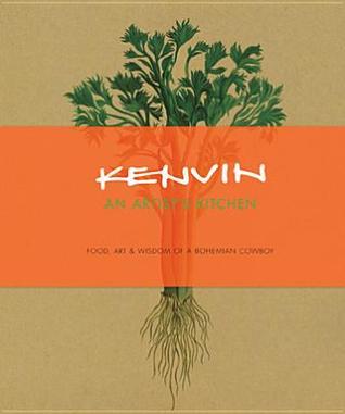 Kenvin: An Artists Kitchen: Food, Art & Wisdom of A Bohemian Cowboy  by  Kenvin Lyman