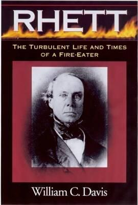 Robert Barnwell Rhett: The Turbulent Life and Times of a Fir-Eater  by  William C. Davis
