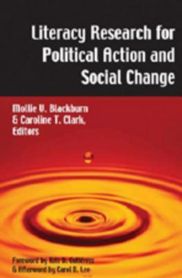 Literacy Research for Political Action and Social Change  by  Mollie V. Blackburn