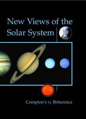 New Views of the Solar System (Comptons Britannica) by Encyclopaedia Britannica