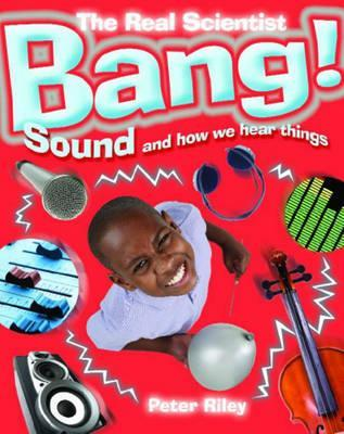 Bang! Sound and How We Hear Things Peter Riley