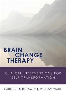 Brain Change Therapy: Clinical Interventions for Self-Transformation Carol J. Kershaw