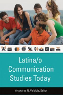 Latina/O Communication Studies Today Angharad N. Valdivia
