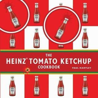 Heinz Tomato Ketchup Cookbook  by  Paul Hartley