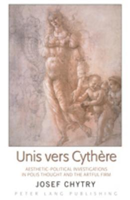 Unis Vers Cythere: Aesthetic-Political Investigations in Polis Thought and the Artful Firm  by  Josef Chytry