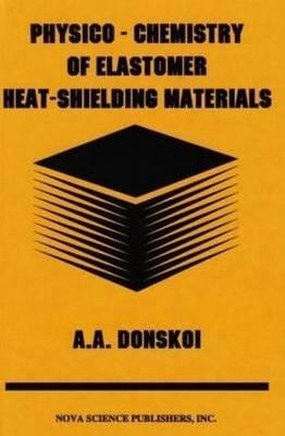 Physico-Chemistry of Elastomer: Heat-Shielding Materials.  by  A.A. Donskoi