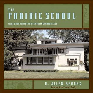 The Prairie School: Frank Lloyd Wright and His Midwest Contemporaries H. Allen Brooks