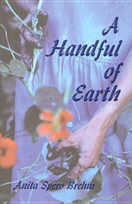 A Handful of Earth  by  Anita Spero Brehm