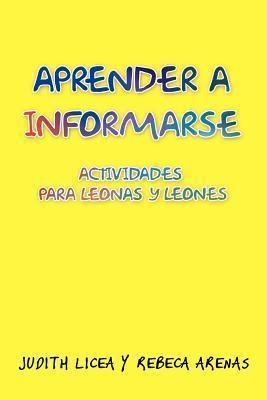 Aprender a Informarse: Actividades Para Leonas y Leones Judith Licea