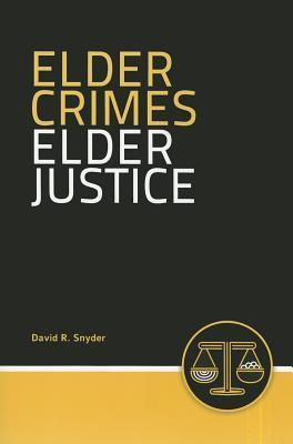 Elder Crimes, Elder Justice  by  David R. Snyder