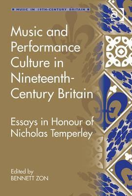 Music and Performance Culture in Nineteenth-Century Britain: Essays in Honour of Nicholas Temperley  by  Bennett Zon