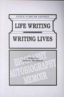 Life Writing/Writing Lives (Open Forum Series)  by  Bette H. Kirschstein