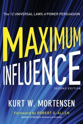 Maximum Influence: The 12 Universal Laws of Power Persuasion Kurt W Mortensen